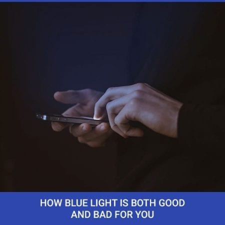 How Blue Light is Both Good and Bad for You