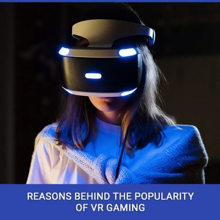 Reasons Behind The Popularity Of VR Gaming