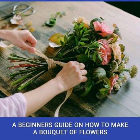 A Beginners Guide On How To Make A Bouquet Of Flowers